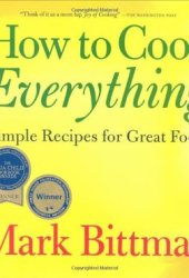 How to Cook Everything: Simple Recipes for Great Food Book