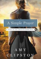 A Simple Prayer (Hearts of Lancaster Grand Hotel, #4) Book by Amy Clipston