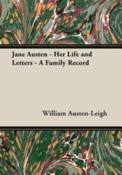 Jane Austen, Her Life and Letters: A Family Record Book by William Austen-Leigh