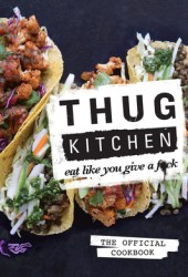 Thug Kitchen: The Official Cookbook: Eat Like You Give a F*ck Book