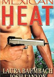 Mexican Heat (Crimes & Cocktails, #1) Book by Laura Baumbach