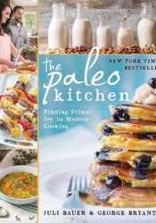 The Paleo Kitchen: Finding Primal Joy in Modern Cooking Book by Juli Bauer
