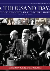 A Thousand Days: John F. Kennedy in the White House Book by Arthur M. Schlesinger Jr.