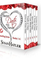 Better Date than Never Boxed Set: Books 1-6 (Better Date than Never, #1-6) Book