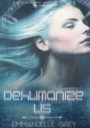 Dehumanize Us (Fabricated World, #1) Book by Emmanuelle Grey