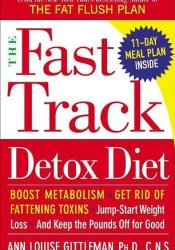 The Fast Track Detox Diet Book by Ann Louise Gittleman