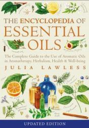 Encyclopedia of Essential Oils: The complete guide to the use of aromatic oils in aromatherapy, herbalism, health and well-being Book by Julia Lawless