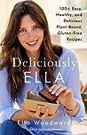 Deliciously Ella: 100+ Easy, Healthy, and Delicious Plant-Based, Gluten-Free Recipes by Ella Mills (Woodward)