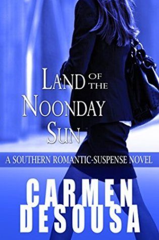 Land of the Noonday Sun (Southern Suspense, #2) PDF Book by Carmen DeSousa PDF ePub
