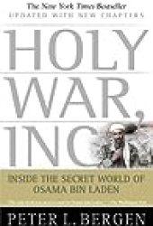 Holy War, Inc.: Inside the Secret World of Osama bin Laden Book by Peter L. Bergen
