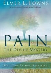 Pain: The Divine Mystery: Why God Allows Suffering Book by Elmer L. Towns