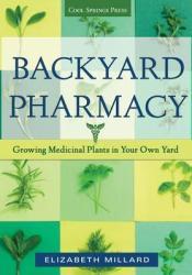 Backyard Pharmacy: Growing Medicinal Plants in Your Own Yard Book by Elizabeth Millard