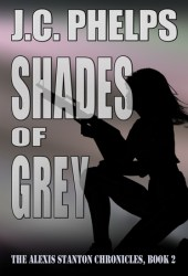 Shades of Grey (Alexis Stanton Chronicles, #2) Book by J.C. Phelps