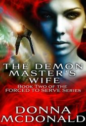 The Demon Master's Wife (Forced To Serve, #2) Book by Donna McDonald