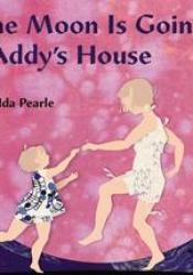 The Moon is Going to Addy's House Book by Ida Pearle