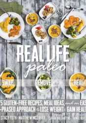Real Life Paleo: 175 Gluten-Free Recipes, Meal Ideas, and an Easy 3-Phased Approach to Lose Weight & Gain Health Book by Stacy Toth