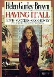 Having It All: Love, Success, Sex, Money, Even If You're Starting with Nothing Book by Helen Gurley Brown