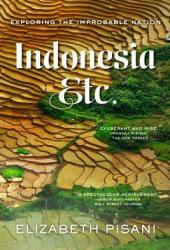 Indonesia, Etc: Exploring the Improbable Nation Book
