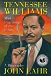 Tennessee Williams: Mad Pilgrimage of the Flesh Book by John Lahr