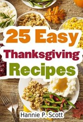 25 Easy Thanksgiving Recipes: Delicious Thanksgiving Recipes Cookbook Book
