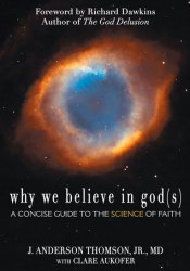 Why We Believe in God(s): A Concise Guide to the Science of Faith Book by J. Anderson Thomson