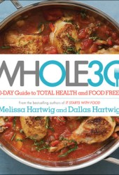 The Whole30: The 30-Day Guide to Total Health and Food Freedom Book