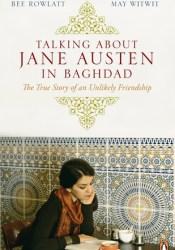Talking about Jane Austen in Baghdad: The True Story of an Unlikely Friendship Book by Bee Rowlatt