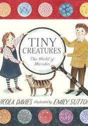 Tiny Creatures: The World of Microbes Book by Nicola Davies