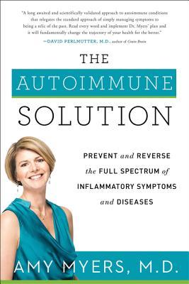 The Autoimmune Solution: Prevent and Reverse the Full Spectrum of  Inflammatory Symptoms and Diseases by Amy Myers