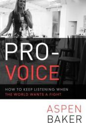 Pro-Voice: How to Keep Listening When the World Wants a Fight Book by Aspen Baker