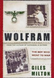 Wolfram: The Boy Who Went to War Book by Giles Milton