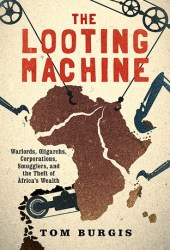 The Looting Machine: Warlords, Oligarchs, Corporations, Smugglers, and the Theft of Africa's Wealth Book