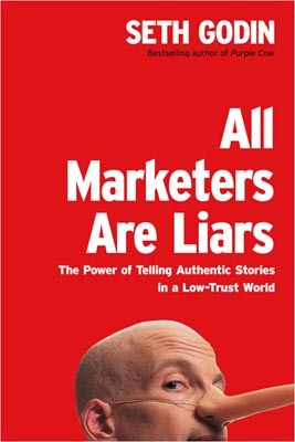 Download All Marketers Are Liars: The Power of Telling Authentic Stories in a Low-Trust World