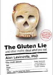 The Gluten Lie: And Other Myths About What You Eat Book by Alan Levinovitz
