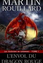 L'Envol du Dragon Rouge (Les Gardiens de Légendes, #1) Book by Martin Rouillard