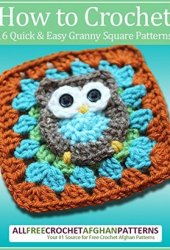 How to Crochet: 16 Quick and Easy Granny Square Patterns Book