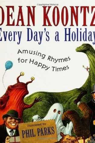 Every Day's a Holiday: Amusing Rhymes for Happy Times PDF Book by Dean Koontz, Phil Parks PDF ePub