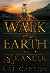 Walk on Earth a Stranger  (The Gold Seer Trilogy, #1) Book by Rae Carson