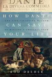 How Dante Can Save Your Life: The Life-Changing Wisdom of History's Greatest Poem Book