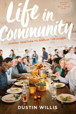 Life in Community: Joining Together to Display the Gospel PDF Book by Dustin Willis PDF ePub
