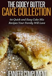 The Gooey Butter Cake Collection: 60 Quick and Easy Cake Mix Recipes Your Family Will Love Book