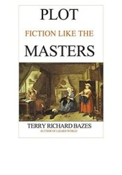 Plot Fiction like the Masters Book by Terry Richard Bazes