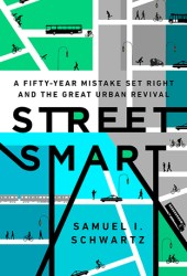 Street Smart: A Fifty-Year Mistake Set Right and the Great Urban Revival Book