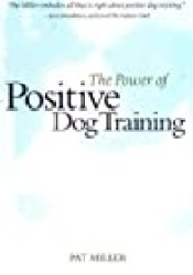 The Power of Positive Dog Training Book by Pat Miller