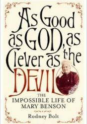 As Good as God, as Clever as the Devil, the impossible life of Mary Benson Book by Rodney Bolt