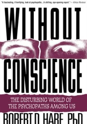 Without Conscience: The Disturbing World of the Psychopaths Among Us Book by Robert D. Hare