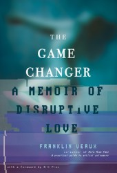 The Game Changer: A Memoir of Disruptive Love Book
