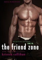 The Friend Zone (Game On, #2) Book by Kristen Callihan