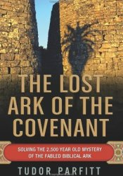 The Lost Ark of the Covenant: The Remarkable Story of How the Fabled Ark Was Found Book by Tudor Parfitt