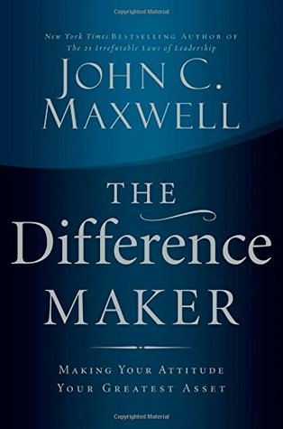 Download The Difference Maker: Making Your Attitude Your Greatest Asset